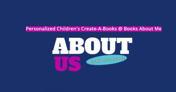 About Us at Books About Me - Personalized Childrens Create a Books